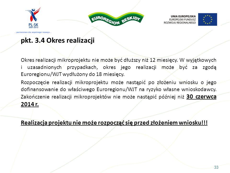 33 pkt. 3.4 Okres realizacji Okres realizacji mikroprojektu nie może być dłuższy niż 12 miesięcy. W wyjątkowych i uzasadnionych przypadkach, okres jeg