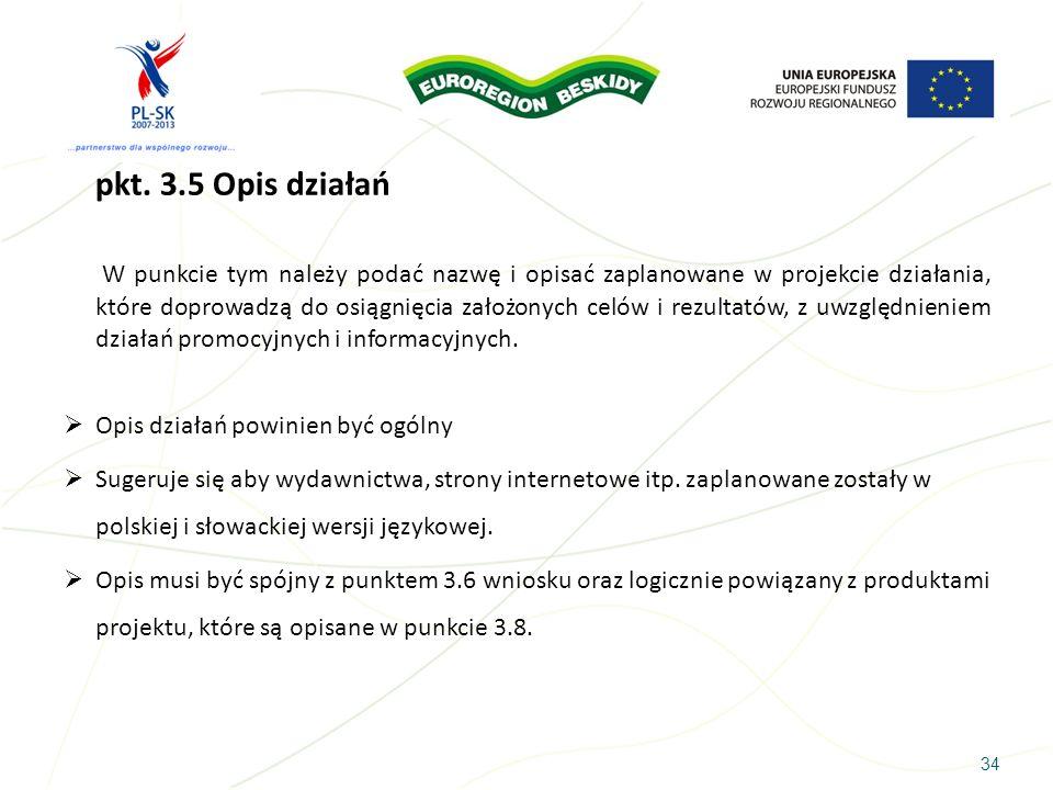 34 pkt. 3.5 Opis działań W punkcie tym należy podać nazwę i opisać zaplanowane w projekcie działania, które doprowadzą do osiągnięcia założonych celów