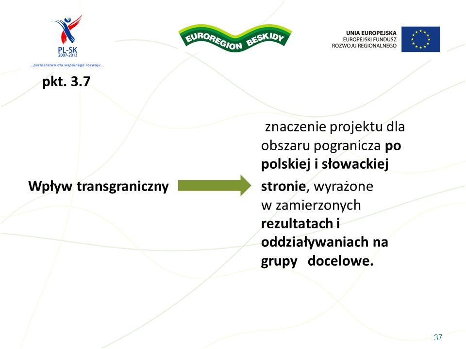 37 pkt. 3.7 znaczenie projektu dla obszaru pogranicza po polskiej i słowackiej Wpływ transgranicznystronie, wyrażone w zamierzonych rezultatach i oddz