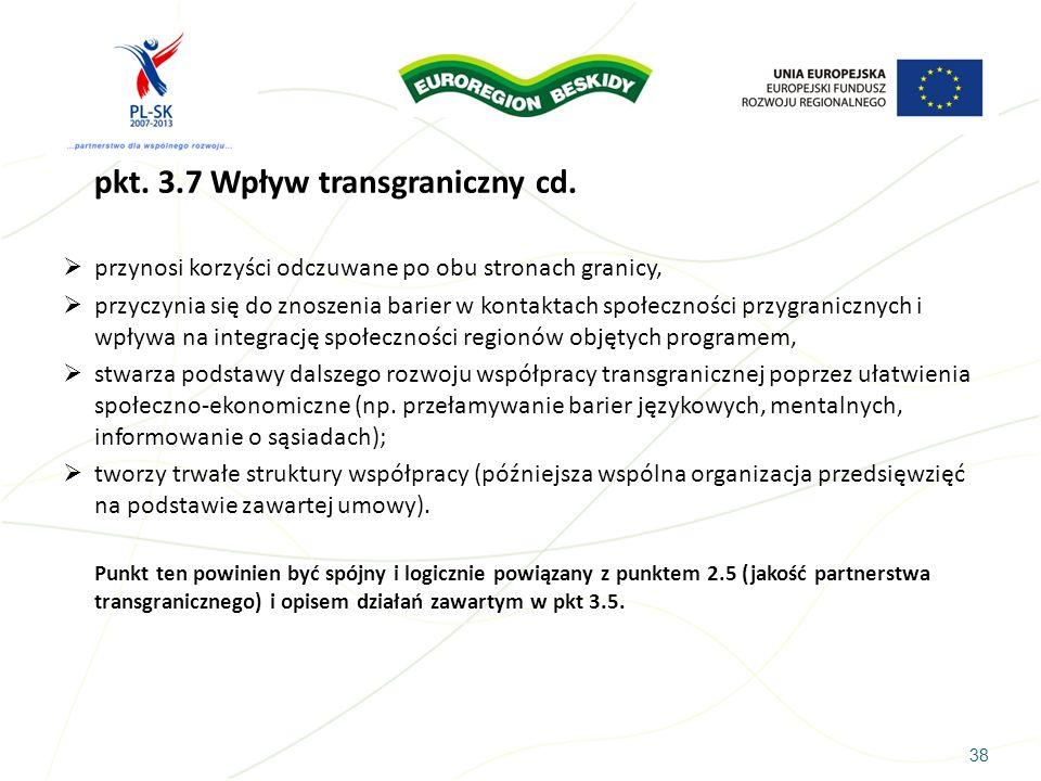 38 pkt. 3.7 Wpływ transgraniczny cd. przynosi korzyści odczuwane po obu stronach granicy, przyczynia się do znoszenia barier w kontaktach społeczności
