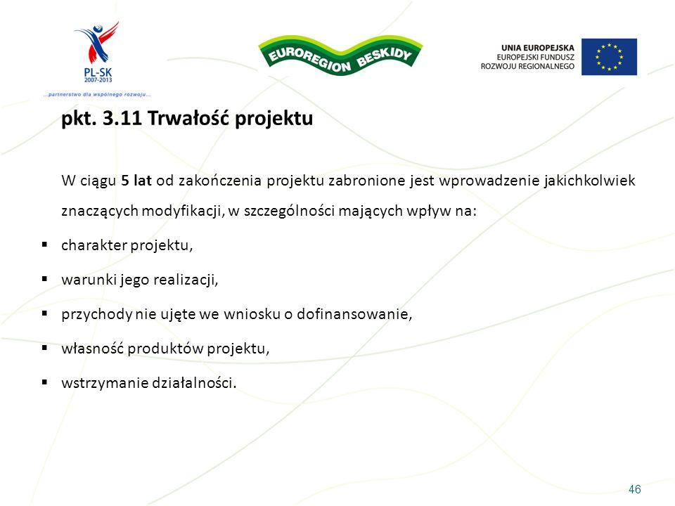 46 pkt. 3.11 Trwałość projektu W ciągu 5 lat od zakończenia projektu zabronione jest wprowadzenie jakichkolwiek znaczących modyfikacji, w szczególnośc