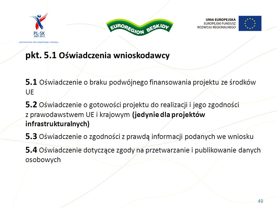 49 pkt. 5.1 Oświadczenia wnioskodawcy 5.1 Oświadczenie o braku podwójnego finansowania projektu ze środków UE 5.2 Oświadczenie o gotowości projektu do