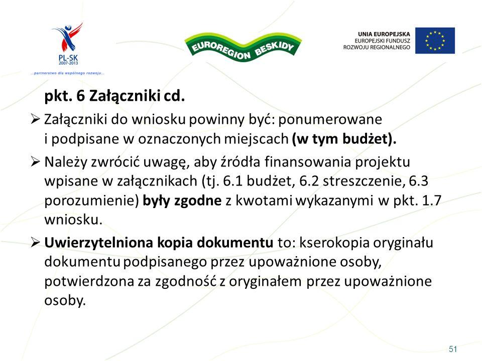51 pkt. 6 Załączniki cd. Załączniki do wniosku powinny być: ponumerowane i podpisane w oznaczonych miejscach (w tym budżet). Należy zwrócić uwagę, aby
