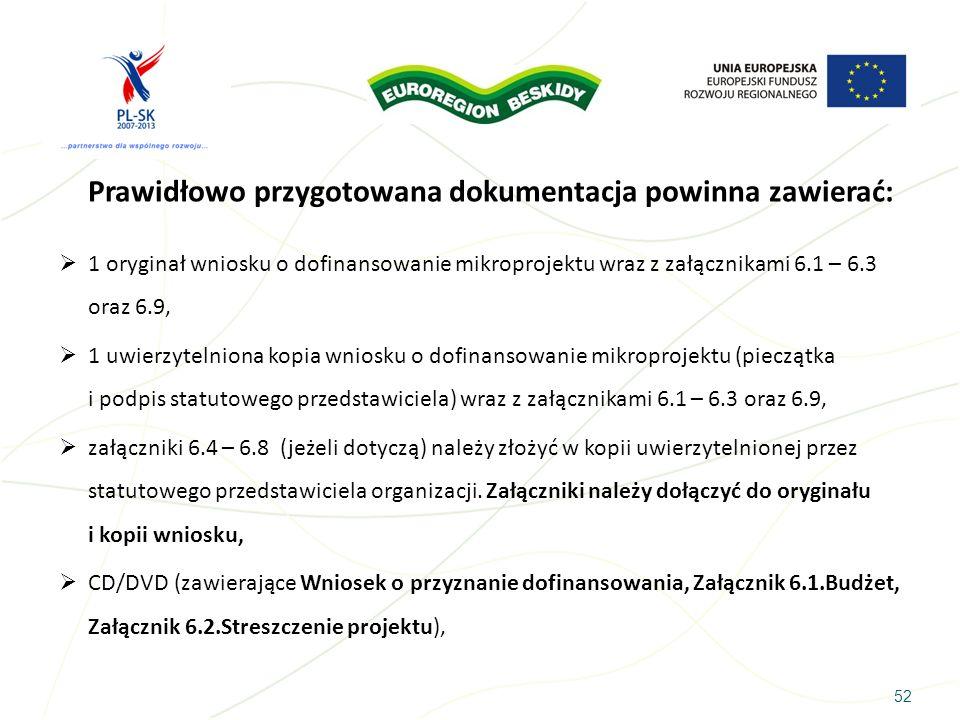 52 Prawidłowo przygotowana dokumentacja powinna zawierać: 1 oryginał wniosku o dofinansowanie mikroprojektu wraz z załącznikami 6.1 – 6.3 oraz 6.9, 1