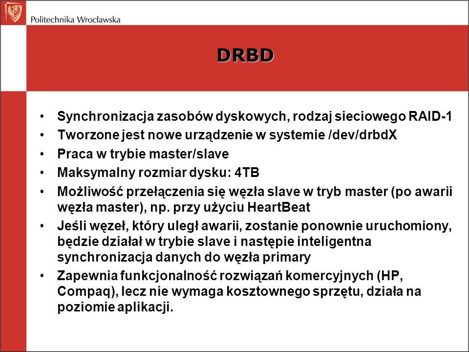DRBD Synchronizacja zasobów dyskowych, rodzaj sieciowego RAID-1 Tworzone jest nowe urządzenie w systemie /dev/drbdX Praca w trybie master/slave Maksym