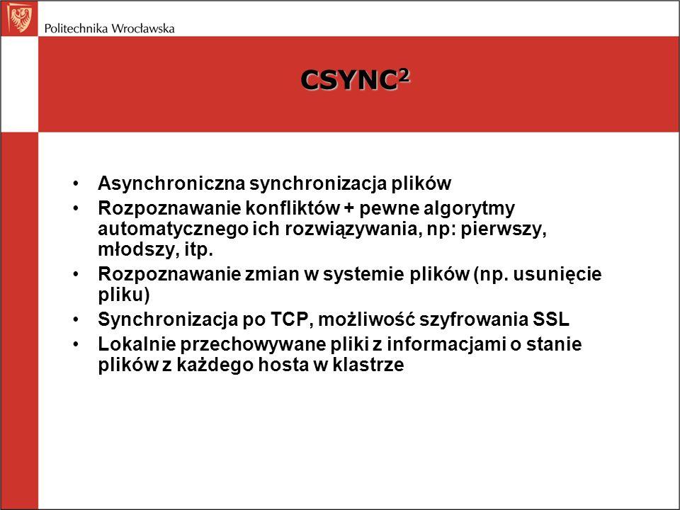 CSYNC 2 Asynchroniczna synchronizacja plików Rozpoznawanie konfliktów + pewne algorytmy automatycznego ich rozwiązywania, np: pierwszy, młodszy, itp.
