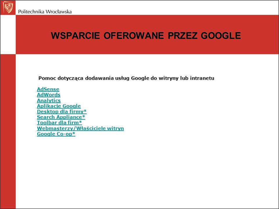 WSPARCIE OFEROWANE PRZEZ GOOGLE Pomoc dotycząca dodawania usług Google do witryny lub intranetu Pomoc dotycząca dodawania usług Google do witryny lub