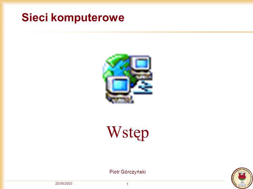 20/09/2003 1 Sieci komputerowe Piotr Górczyński Wstęp