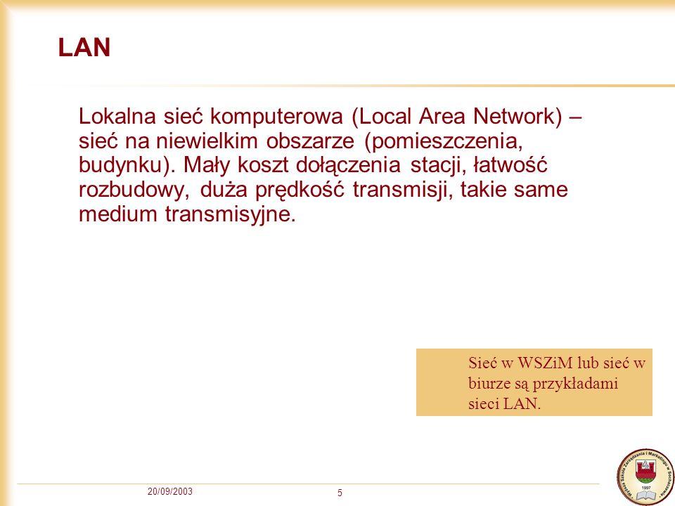 20/09/2003 5 LAN Lokalna sieć komputerowa (Local Area Network) – sieć na niewielkim obszarze (pomieszczenia, budynku). Mały koszt dołączenia stacji, ł