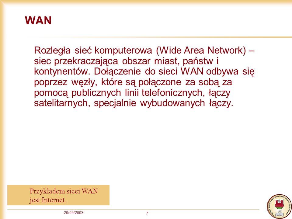 20/09/2003 7 WAN Rozległa sieć komputerowa (Wide Area Network) – siec przekraczająca obszar miast, państw i kontynentów. Dołączenie do sieci WAN odbyw