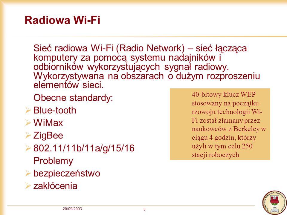 20/09/2003 8 Radiowa Wi-Fi Sieć radiowa Wi-Fi (Radio Network) – sieć łącząca komputery za pomocą systemu nadajników i odbiorników wykorzystujących syg