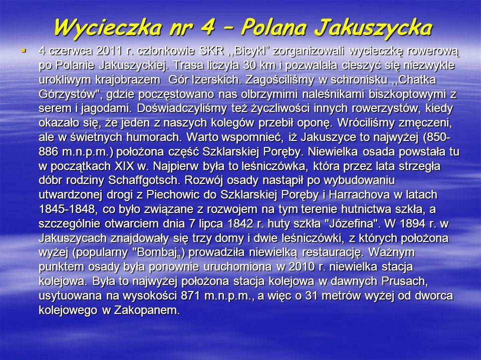 Wycieczka nr 4 – Polana Jakuszycka 4 czerwca 2011 r. członkowie SKR,,Bicykl zorganizowali wycieczkę rowerową po Polanie Jakuszyckiej. Trasa liczyła 30
