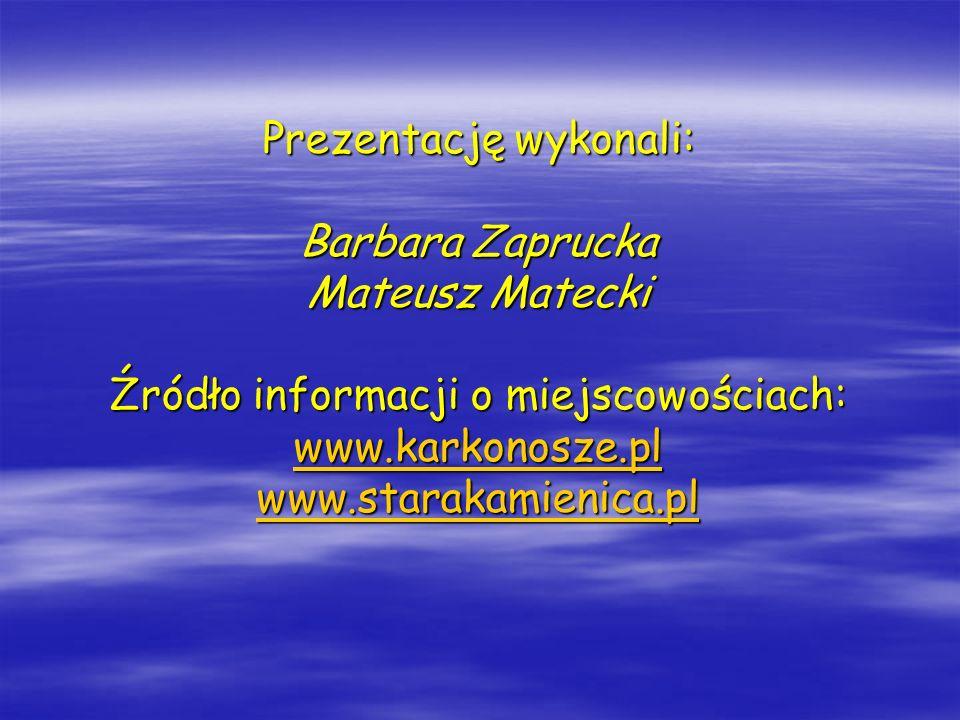 Prezentację wykonali: Barbara Zaprucka Mateusz Matecki Źródło informacji o miejscowościach: www.karkonosze.pl www.starakamienica.pl www.karkonosze.pl