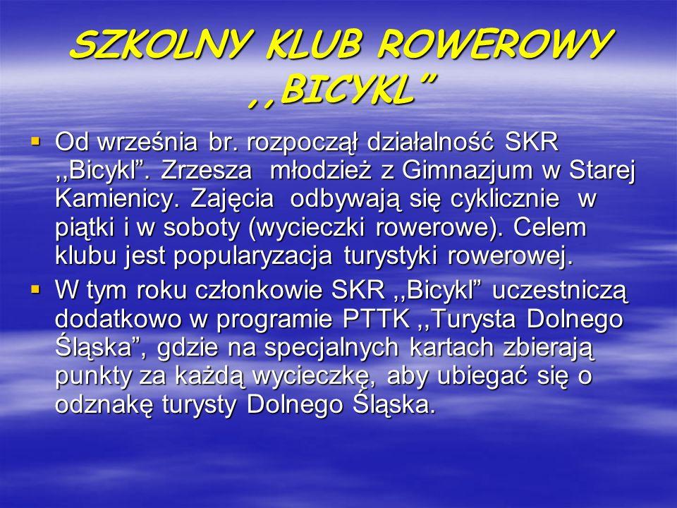 SZKOLNY KLUB ROWEROWY,,BICYKL Od września br. rozpoczął działalność SKR,,Bicykl. Zrzesza młodzież z Gimnazjum w Starej Kamienicy. Zajęcia odbywają się