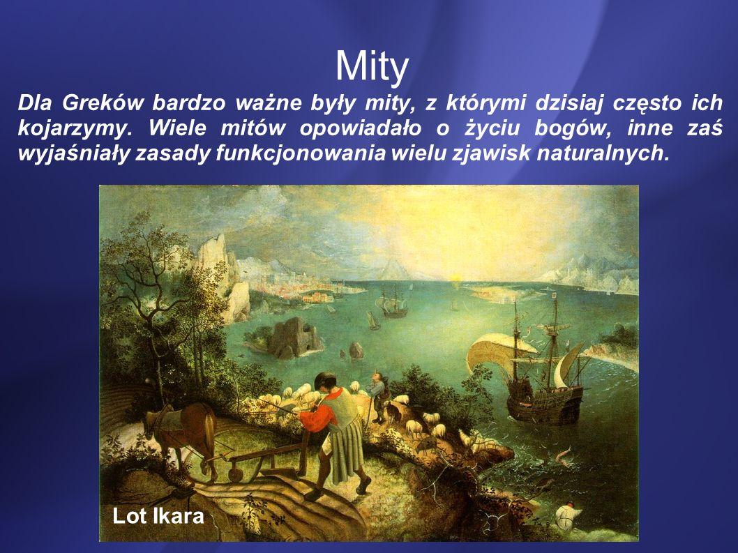 Mity Dla Greków bardzo ważne były mity, z którymi dzisiaj często ich kojarzymy. Wiele mitów opowiadało o życiu bogów, inne zaś wyjaśniały zasady funkc