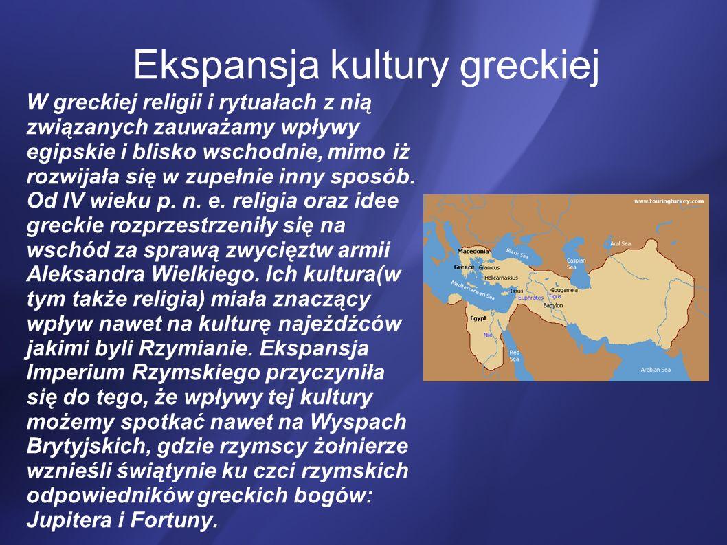 Ekspansja kultury greckiej W greckiej religii i rytuałach z nią związanych zauważamy wpływy egipskie i blisko wschodnie, mimo iż rozwijała się w zupeł