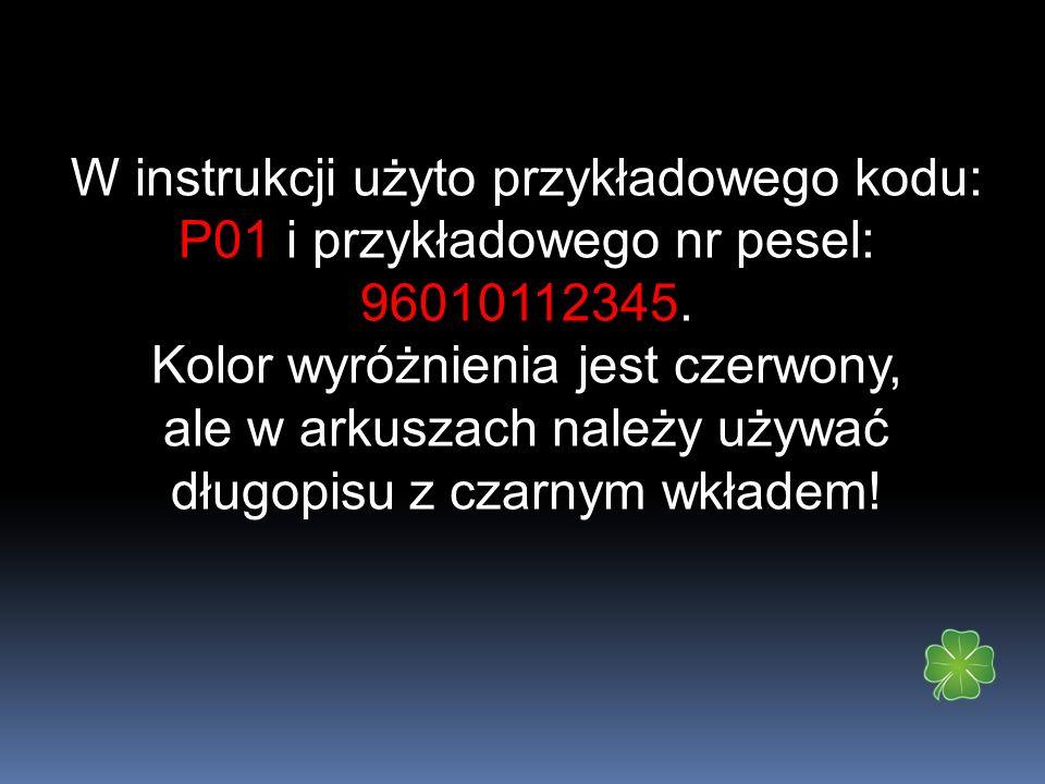 W instrukcji użyto przykładowego kodu: P01 i przykładowego nr pesel: 96010112345. Kolor wyróżnienia jest czerwony, ale w arkuszach należy używać długo