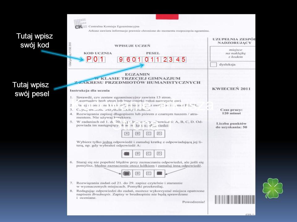Kodowanie arkusza Strona z kartą kodów Wpisz swój kod P 0 1 Wpisz swój pesel 9 6 0 1 0 1 1 2 3 4 5 Następnie zakoduj ten fragment arkusza