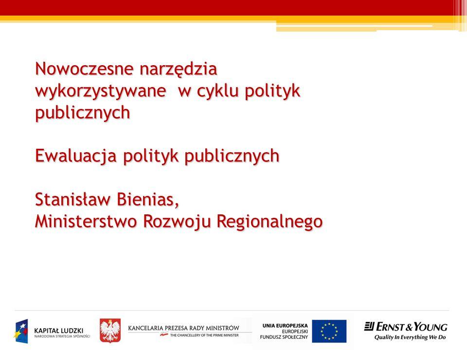 Nowoczesne narzędzia wykorzystywane w cyklu polityk publicznych Ewaluacja polityk publicznych Stanisław Bienias, Ministerstwo Rozwoju Regionalnego