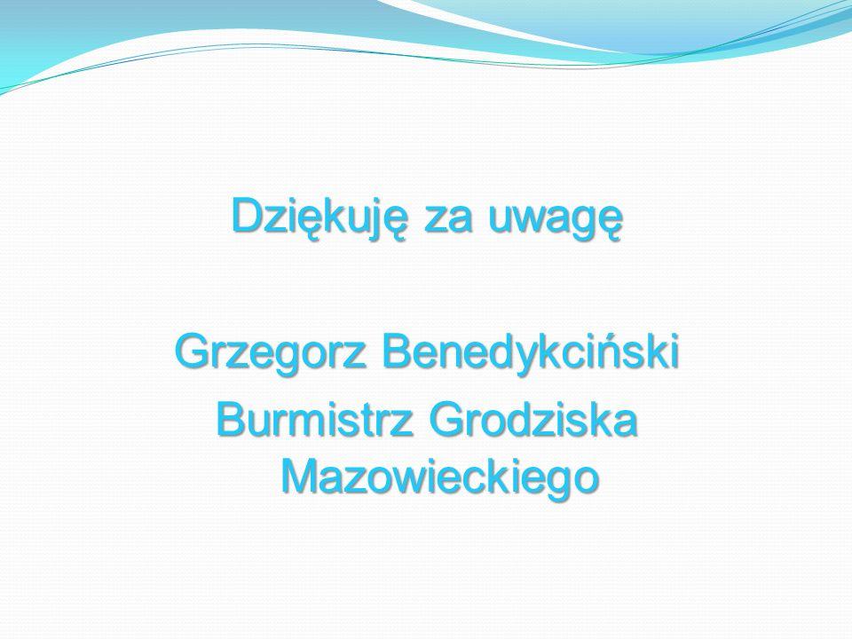 Dziękuję za uwagę Grzegorz Benedykciński Burmistrz Grodziska Mazowieckiego