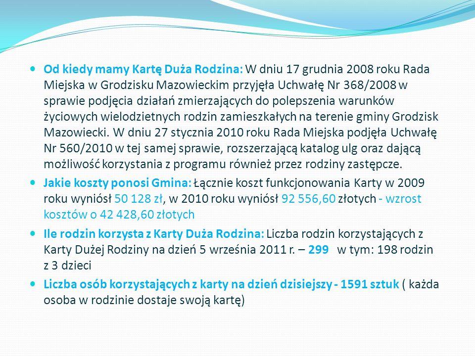 Od kiedy mamy Kartę Duża Rodzina: W dniu 17 grudnia 2008 roku Rada Miejska w Grodzisku Mazowieckim przyjęła Uchwałę Nr 368/2008 w sprawie podjęcia dzi
