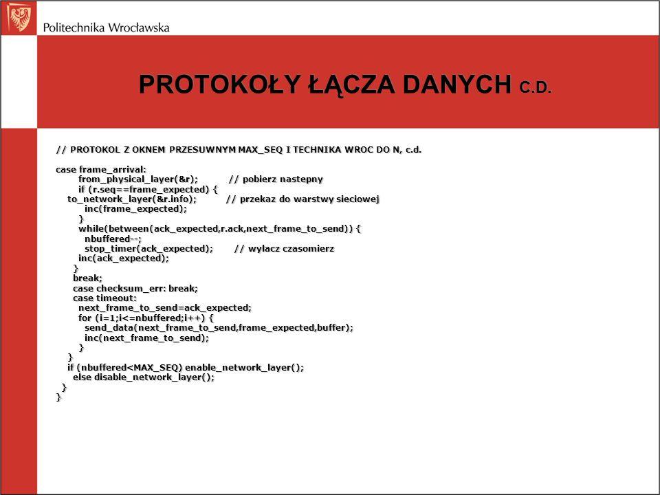 PROTOKOŁY ŁĄCZA DANYCH C.D. // PROTOKOL Z OKNEM PRZESUWNYM MAX_SEQ I TECHNIKA WROC DO N, c.d. case frame_arrival: from_physical_layer(&r); // pobierz