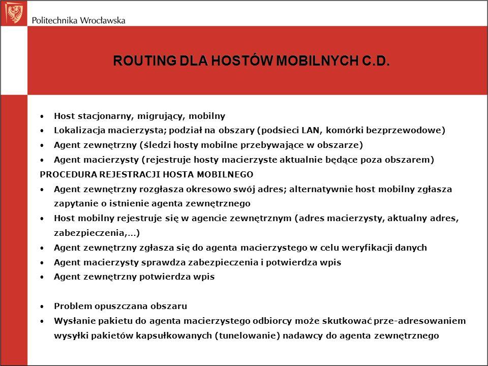 ROUTING DLA HOSTÓW MOBILNYCH C.D. Host stacjonarny, migrujący, mobilny Lokalizacja macierzysta; podział na obszary (podsieci LAN, komórki bezprzewodow
