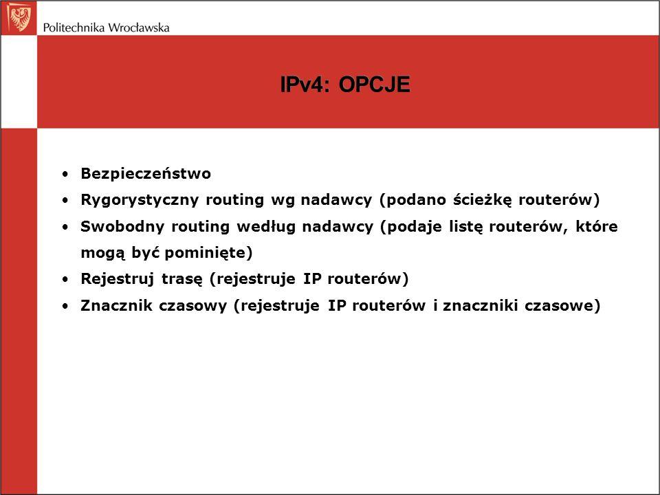 IPv4: OPCJE Bezpieczeństwo Rygorystyczny routing wg nadawcy (podano ścieżkę routerów) Swobodny routing według nadawcy (podaje listę routerów, które mo