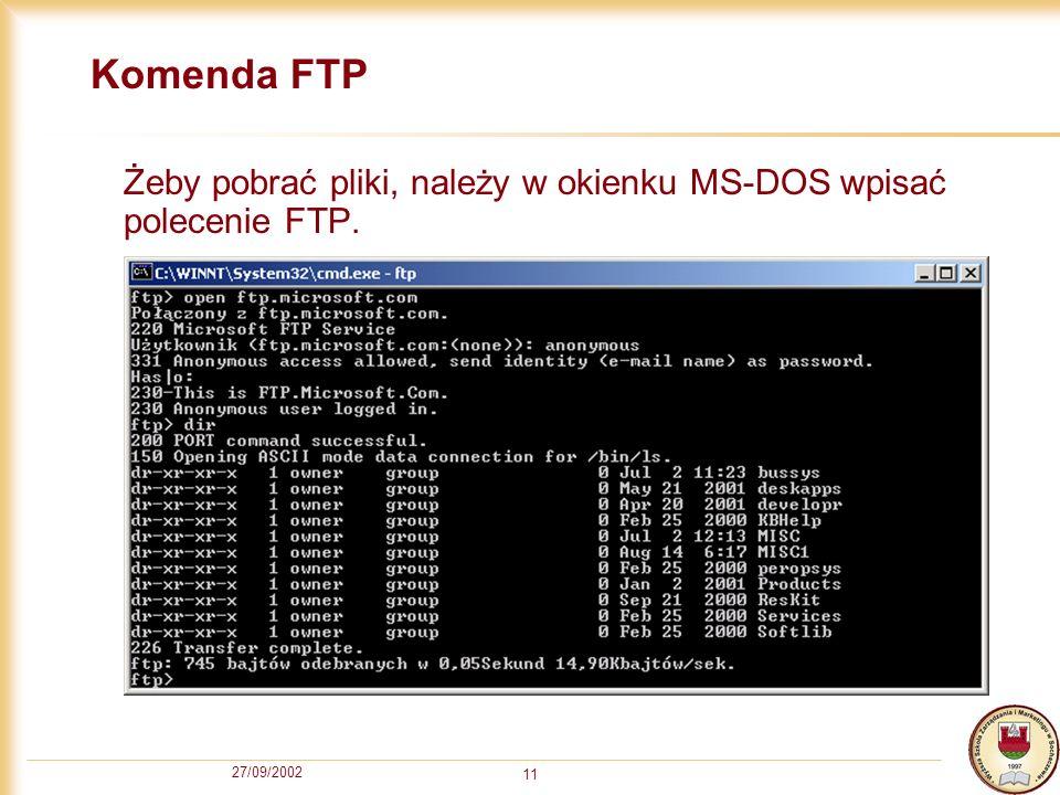 27/09/2002 11 Komenda FTP Żeby pobrać pliki, należy w okienku MS-DOS wpisać polecenie FTP.
