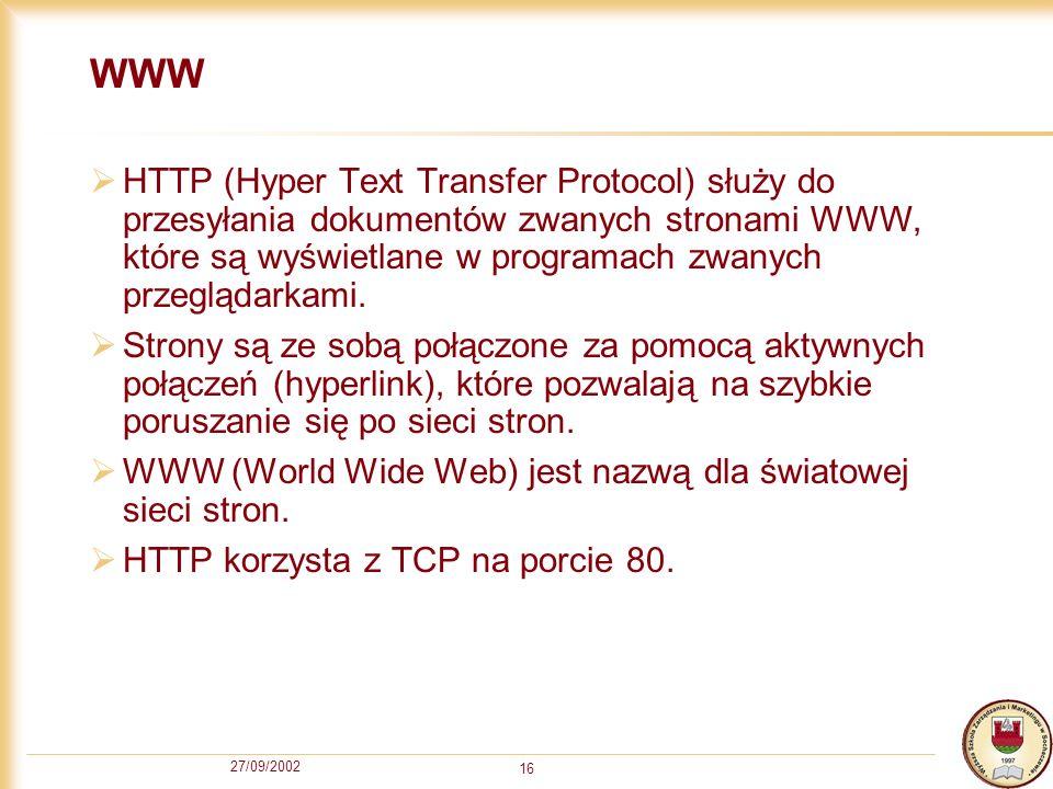 27/09/2002 16 WWW HTTP (Hyper Text Transfer Protocol) służy do przesyłania dokumentów zwanych stronami WWW, które są wyświetlane w programach zwanych
