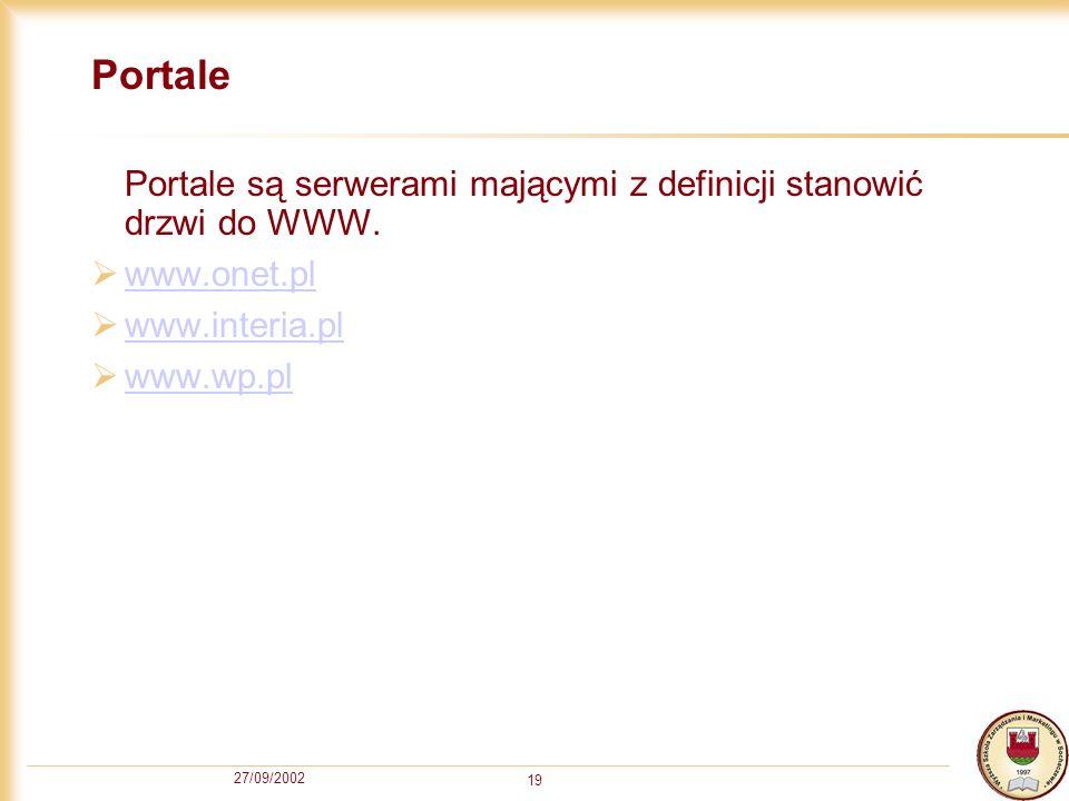 27/09/2002 19 Portale Portale są serwerami mającymi z definicji stanowić drzwi do WWW. www.onet.pl www.interia.pl www.wp.pl