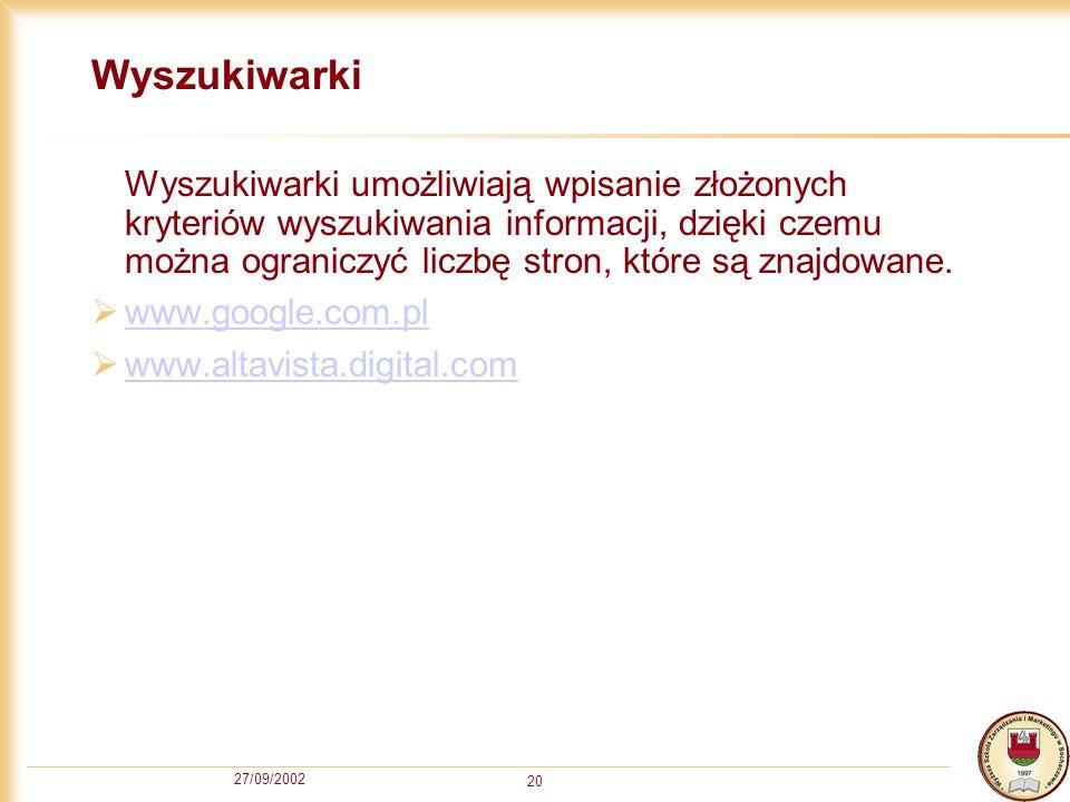 27/09/2002 20 Wyszukiwarki Wyszukiwarki umożliwiają wpisanie złożonych kryteriów wyszukiwania informacji, dzięki czemu można ograniczyć liczbę stron,