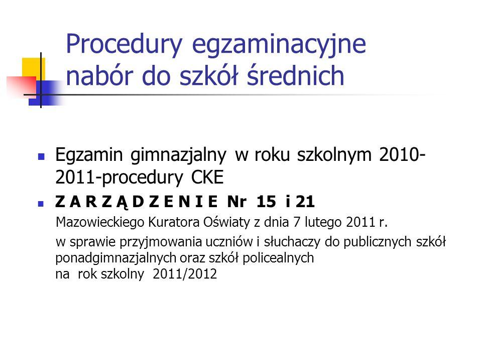 Procedury egzaminacyjne nabór do szkół średnich Egzamin gimnazjalny w roku szkolnym 2010- 2011-procedury CKE Z A R Z Ą D Z E N I E Nr 15 i 21 Mazowiec