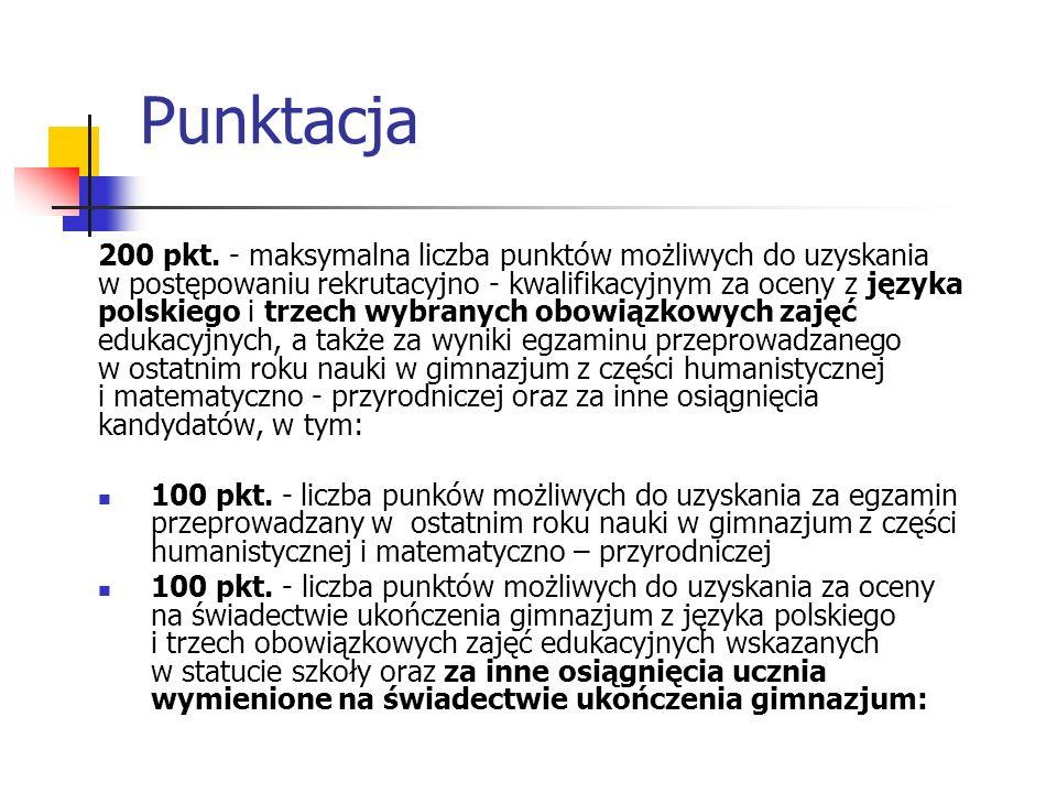Punktacja 200 pkt. - maksymalna liczba punktów możliwych do uzyskania w postępowaniu rekrutacyjno - kwalifikacyjnym za oceny z języka polskiego i trze