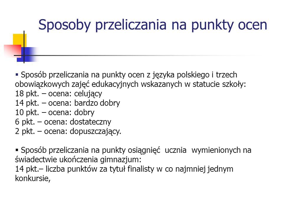 Sposoby przeliczania na punkty ocen Sposób przeliczania na punkty ocen z języka polskiego i trzech obowiązkowych zajęć edukacyjnych wskazanych w statu