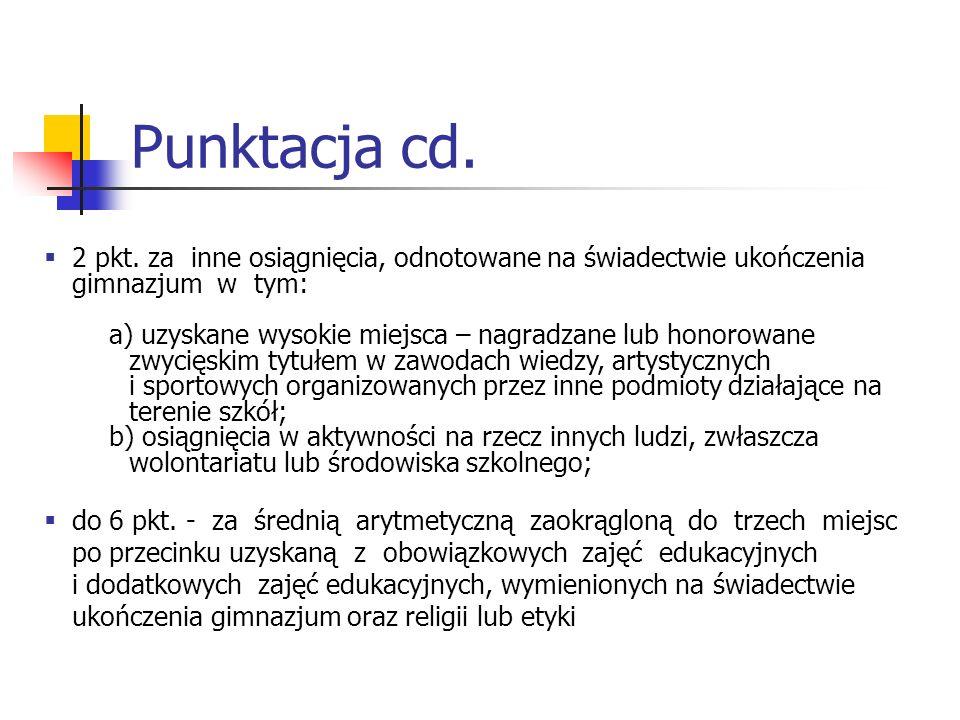Punktacja cd. 2 pkt. za inne osiągnięcia, odnotowane na świadectwie ukończenia gimnazjum w tym: a) uzyskane wysokie miejsca – nagradzane lub honorowan