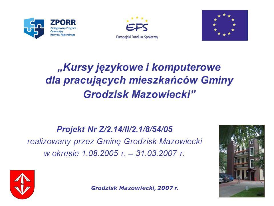 Kursy językowe i komputerowe dla pracujących mieszkańców Gminy Grodzisk Mazowiecki Projekt Nr Z/2.14/II/2.1/8/54/05 realizowany przez Gminę Grodzisk M