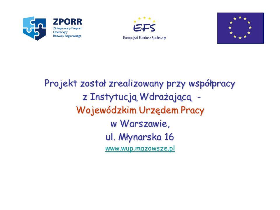 Projekt został zrealizowany przy współpracy z Instytucją Wdrażającą - z Instytucją Wdrażającą - Wojewódzkim Urzędem Pracy w Warszawie, ul. Młynarska 1