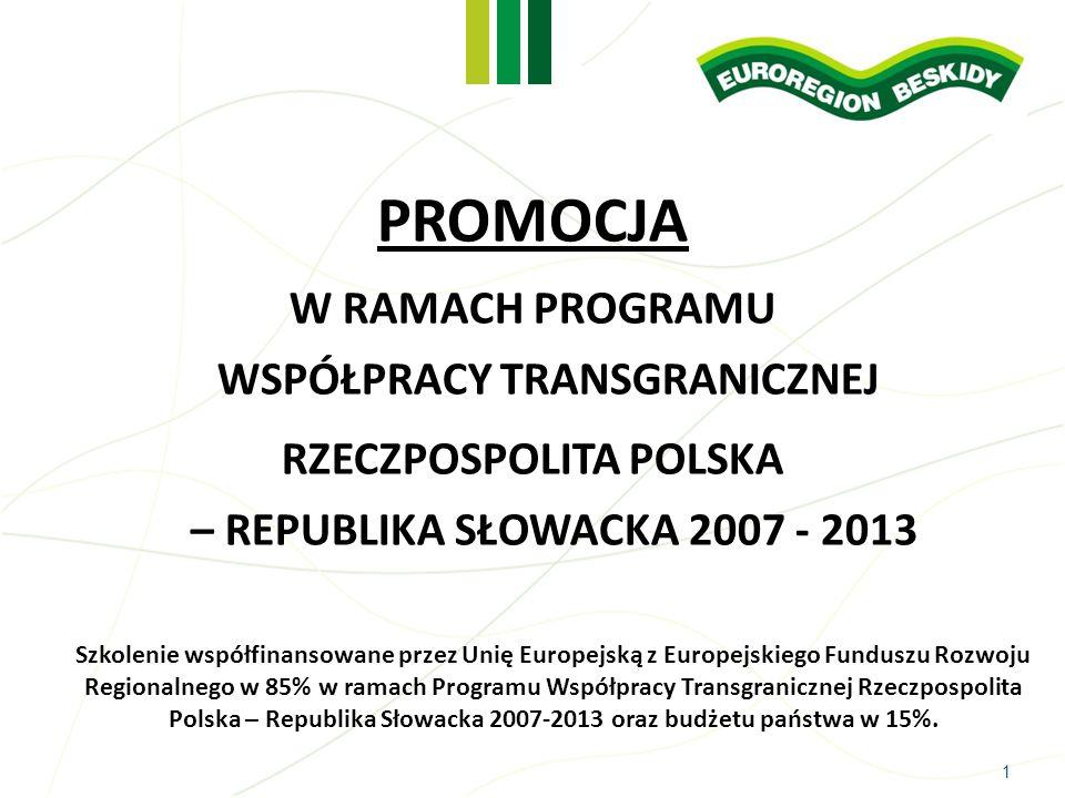 1 PROMOCJA W RAMACH PROGRAMU WSPÓŁPRACY TRANSGRANICZNEJ RZECZPOSPOLITA POLSKA – REPUBLIKA SŁOWACKA 2007 - 2013 Szkolenie współfinansowane przez Unię E