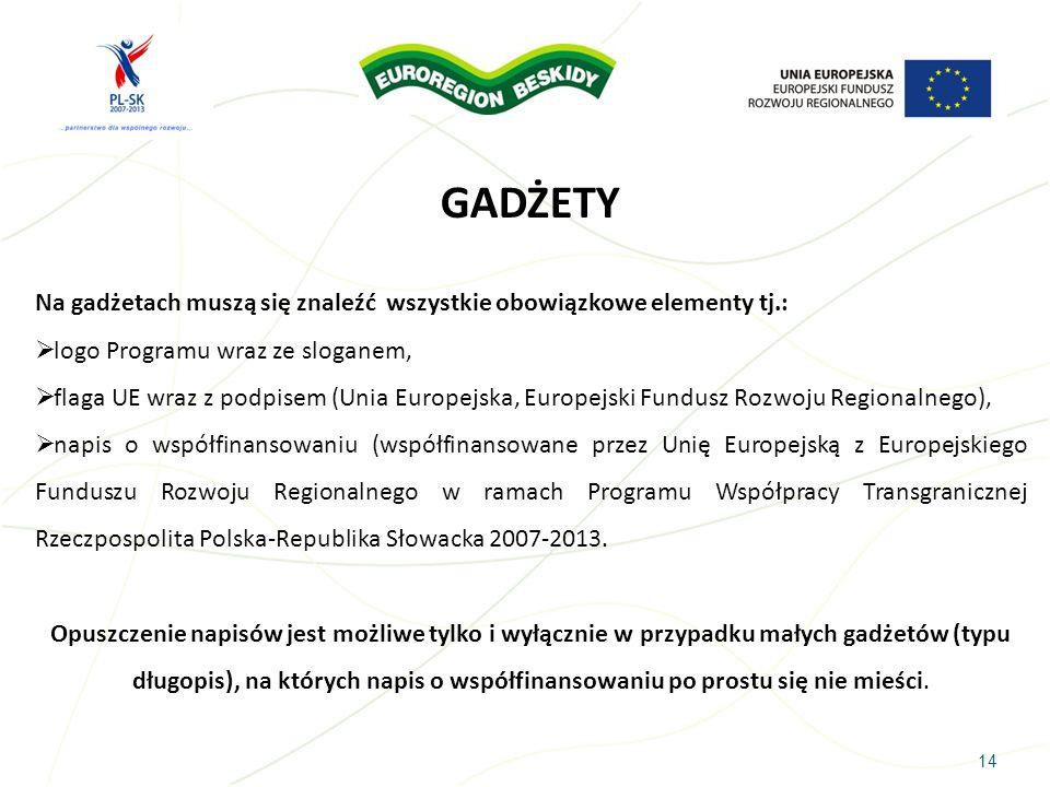 GADŻETY 14 Na gadżetach muszą się znaleźć wszystkie obowiązkowe elementy tj.: logo Programu wraz ze sloganem, flaga UE wraz z podpisem (Unia Europejsk