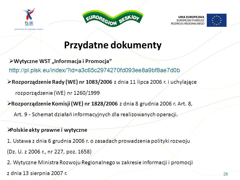 26 Przydatne dokumenty Wytyczne WST Informacja i Promocja http://pl.plsk.eu/index/?id=a3c65c2974270fd093ee8a9bf8ae7d0b Rozporządzenie Rady (WE) nr 108