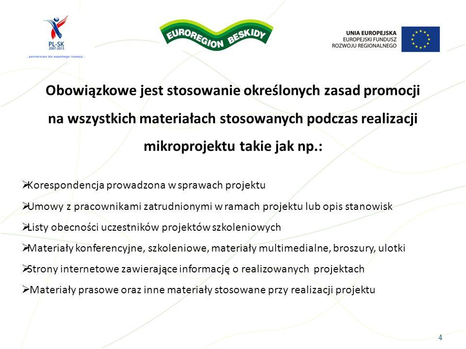 4 Obowiązkowe jest stosowanie określonych zasad promocji na wszystkich materiałach stosowanych podczas realizacji mikroprojektu takie jak np.: Korespo