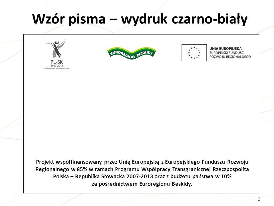 6 Wzór pisma – wydruk czarno-biały Projekt współfinansowany przez Unię Europejską z Europejskiego Funduszu Rozwoju Regionalnego w 85% w ramach Program