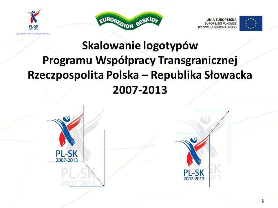 9 Skalowanie logotypów Programu Współpracy Transgranicznej Rzeczpospolita Polska – Republika Słowacka 2007-2013