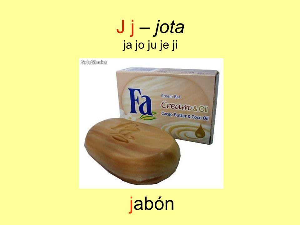 J j – jota ja jo ju je ji jabón