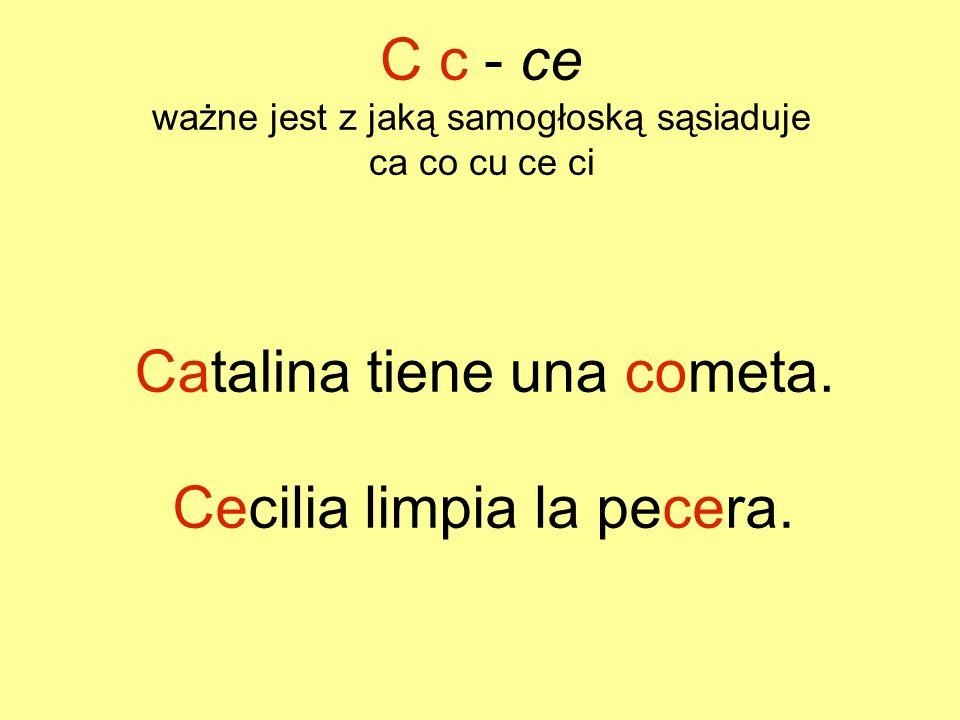 Catalina tiene una cometa. Cecilia limpia la pecera. C c - ce ważne jest z jaką samogłoską sąsiaduje ca co cu ce ci