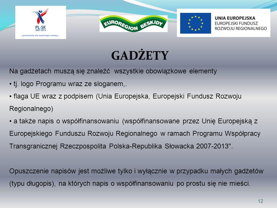 GADŻETY 12 Na gadżetach muszą się znaleźć wszystkie obowiązkowe elementy tj. logo Programu wraz ze sloganem,. flaga UE wraz z podpisem (Unia Europejsk