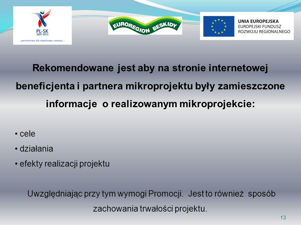 13 Rekomendowane jest aby na stronie internetowej beneficjenta i partnera mikroprojektu były zamieszczone informacje o realizowanym mikroprojekcie: ce