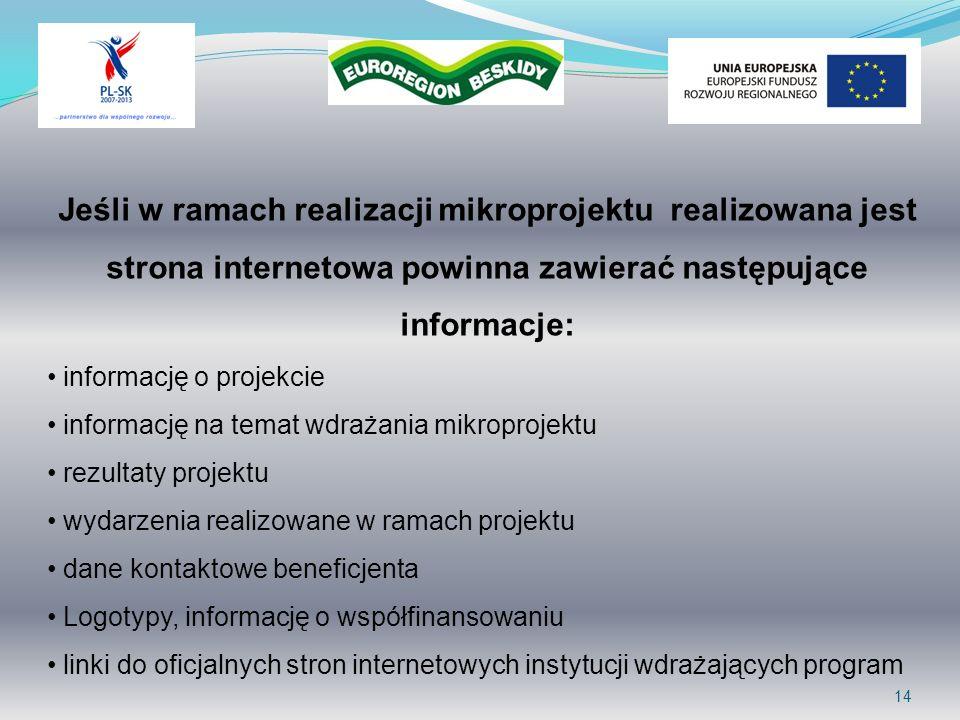14 Jeśli w ramach realizacji mikroprojektu realizowana jest strona internetowa powinna zawierać następujące informacje: informację o projekcie informa