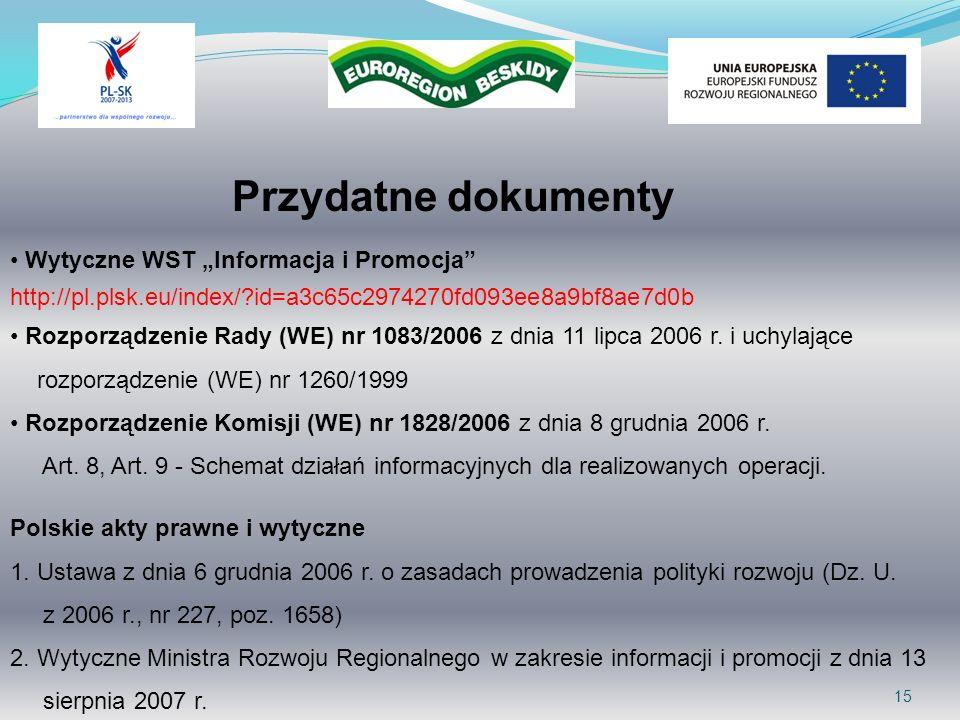 15 Przydatne dokumenty Wytyczne WST Informacja i Promocja http://pl.plsk.eu/index/?id=a3c65c2974270fd093ee8a9bf8ae7d0b Rozporządzenie Rady (WE) nr 108
